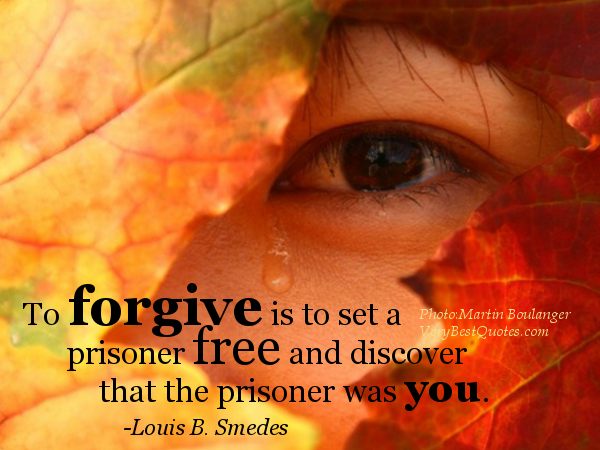 Forgiveness-quotes-to-forgive-is-to-set-a-prisoner-free-and-discover-that-the-prisoner-was-you1
